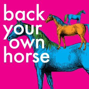 Back your own horse